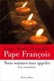 Pape François et  Benoît XVI - Nous sommes tous appelés - Les vocations.