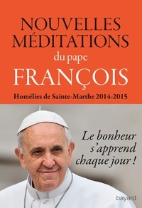 Pape François - Nouvelles méditations du pape François.
