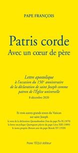 Pape François - Patris corde - Avec un coeur de père. Lettre apostolique à l'occasion du 150e anniversaire de la déclaration de saint Joseph comme patron de l'Eglise universelle.