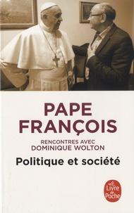 Pape François - Politique et société - Rencontres avec Dominique Wolton.