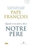 Pape François - Quand vous priez dites Notre Père.