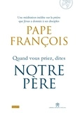 Pape François et Marco Pozza - Quand vous priez, dites Notre Père.