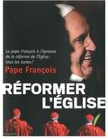 Pape François - Réformer l'Eglise.