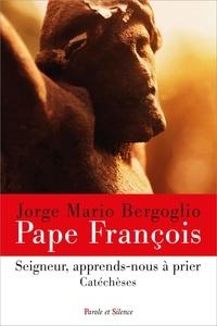 Pape François - Seigneur, apprends-nous à prier - Catéchèses.