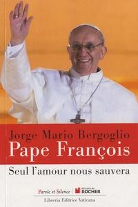 Pape François - Seul l'amour nous sauvera.