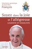 Pape François - Soyez dans la joie et l'allégresse, gaudete et exsultate - Exhortation apostolique du Saint-Père François sur l'appel à la sainteté dans le monde actuel.