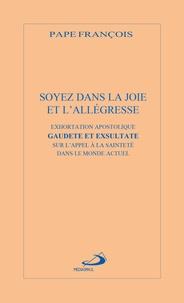 Pape François - Soyez dans la joie et l'allégresse - Exortation apostolique Gaudete et exsultate.