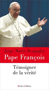Pape François - Témoigner de la vérité.