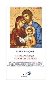 Pape François - Un coeur de père - Lettre apostolique. A l'occasion du 150e anniversaire de la déclaration de saint Joseph comme patron de l'Eglise universelle.