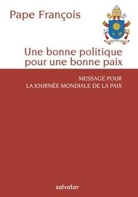 Pape François - Une bonne politique pour une bonne paix - Message pour la Journée Mondiale pour la Paix.