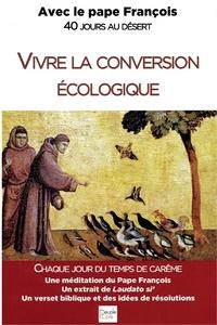 Pape François - Vivre la conversion écologique - 40 jours au désert.