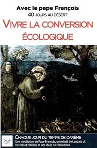 Pape François - Vivre la conversion écologique.