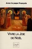 Pape François - Vivre la joie de Noël.