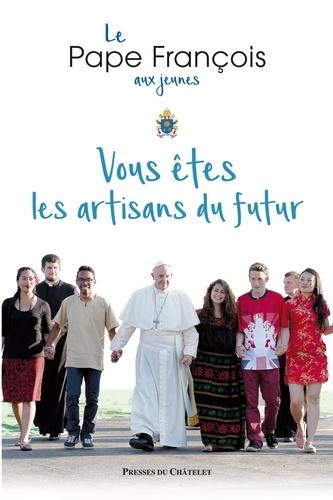 Pape François - Vous êtes les artisans du futur.