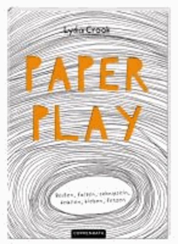 Paper Play - Reißen, falten, schnipseln, knüllen, kleben, fetzen.