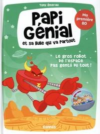 Tony Emeriau - Papi Génial et sa bulle qui va partout 1 : Papi Génial et sa bulle qui va partout T01 - Le gros robot de l'espace pas gentil du tout.