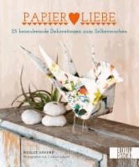 Papier Liebe - 25 bezaubernde Dekorationen zum Selbermachen.
