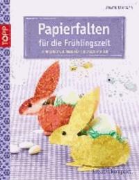 Papierfalten für die Frühlingszeit - Einfache Faltungen für die ganze Familie.