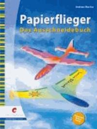 Papierflieger - Das Ausschneidebuch.