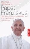 Papst Franziskus - Das Vermächtnis Benedikts XVI. und die Zukunft der Kirche.