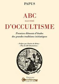 Papus - ABC illustré d'occultisme - Premiers éléments d'Etudes des grandes traditions initiatiques.