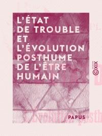 Papus - L'État de trouble et l'évolution posthume de l'être humain - Le plan astral.