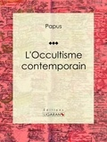 Papus et  Ligaran - L'Occultisme contemporain.