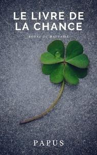 Papus - Le livre de la chance - Bonne ou mauvaise.