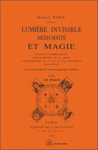 Papus - Lumière invisible, médiumnité et magie.