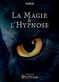 Papus - Magie & hypnose - Recueil de faits et d'expériences justifiant et prouvant les enseignements de l'occultisme.