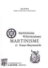 Papus - Martinésisme, willermosisme, martinisme et franc-maçonnerie.
