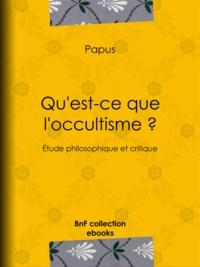 Papus - Qu'est-ce que l'occultisme ? - Étude philosophique et critique.