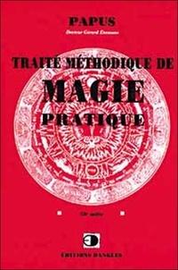 Papus - Traité méthodique de magie pratique.