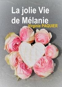 Paquier Virginie - La jolie vie de melanie.