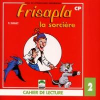Paquy Euillet - Cahier de lecture CP Frisapla la sorcière - Tome 2.