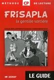 Paquy Euillet et Yves Mole - Frisapla la gentille sorcière - Le guide Méthode de Lecture Cycle des apprentissages fondamentaux CP.