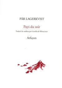 Pär Lagerkvist - Pays du soir - Edition bilingue Français-Suédois.