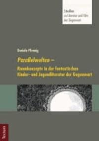 Parallelwelten - Raumkonzepte in der fantastischen Kinder- und Jugendliteratur der Gegenwart.