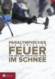 Paralympisches Feuer im Schnee - Der Weg des Austria Ski Team; Elf Portraits.