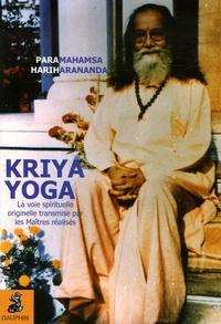 Paramahamsa Hariharananda - Kriya Yoga - La voie spirituelle originelle et authentique transmise par mes Maîtres réalisés : Babaji, Lahiri Mahasaya, Shriyukteshwarji et Paramahamsa Hariharananda.