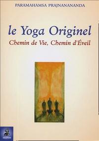 Paramahamsa Prajñanananda - Le Yoga Originel - Chemin de Vie, chemin d'Eveil.