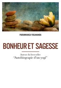 PARAMAHANSA YOGANAND - Bonheur et sagesse.