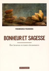 Paramahansa Yogananda - Bonheur et sagesse - Etre heureux en toutes circonstances.