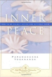 Paramahansa Yogananda - Inner Peace - How To Be Calmly Active and Actively Calm.