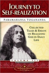 Paramahansa Yogananda - Journey To Self-Realization - Collected Talks And Essays On Realising God In Daily Life : Vol 3.