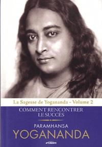 Paramahansa Yogananda - La Sagesse de Yogananda - Volume 2, Comment rencontrer le succès.