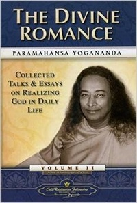 Paramahansa Yogananda - The Collected Talks and Essays : Volume II : The Divine Romance.