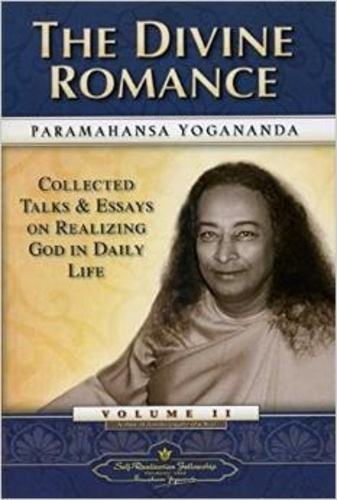 Paramahansa Yogananda - The Collected Talks and Essays : Volume II : The Divine Romance.