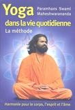 Paramhans Swami Maheshwarananda - La Méthode Yoga dans la vie quotidienne.