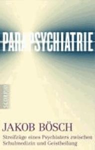 Parapsychiatrie - Streifzüge eines Psychiaters zwischen Schulmedizin und Geistheilung.